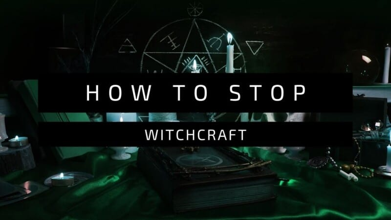 How To Stop Witchcraft