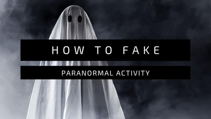 How To Fake Paranormal Activity