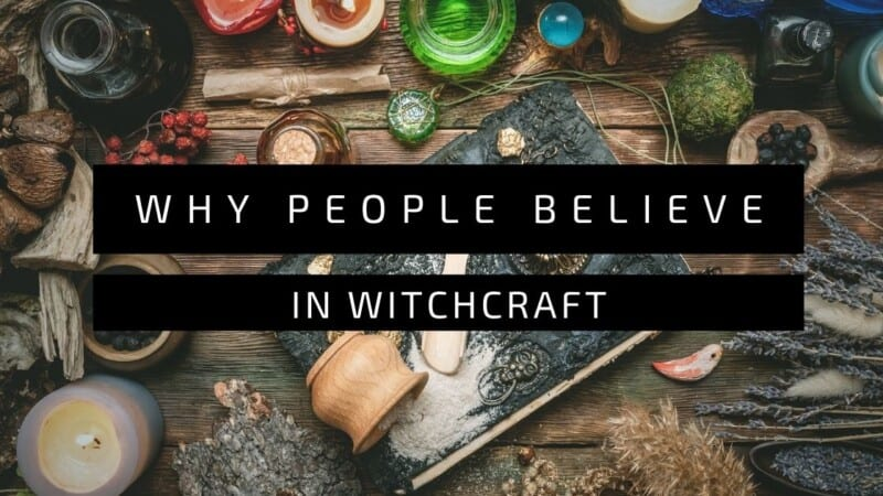 Why people believe in Witchcraft