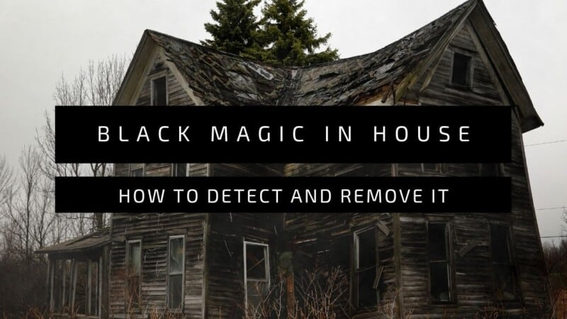 How To Detect Black Magic In The House